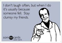 Funny e-card. Stay Clumsy My Friend.