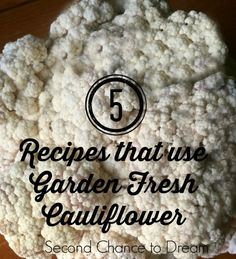 5 Recipes that use Garden Fresh Cauliflower #recipes #cleaneating