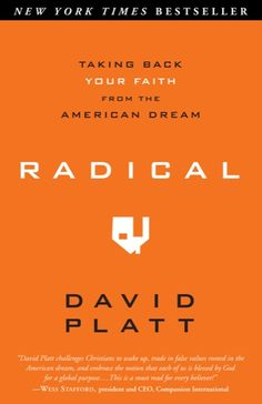 Radical by David Platt. Read this. It will change your life.
