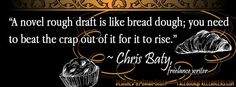 "A quote from Christ Baty, a freelance writer  ""A novel rough draft is like bread dough..."