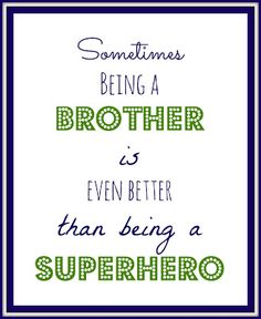 Brother Quote Printable... Need one for Gunner and one for Lucas.. But in different colors and in the batman theme! :)
