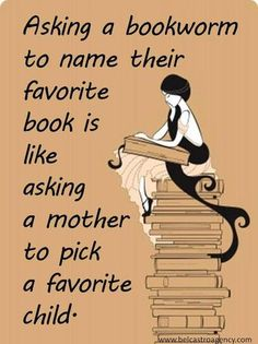 """""""Asking a bookworm to name their favorite book is like asking a mother to pick a favorite child."""""""