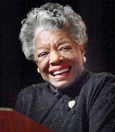 Maya Angelou  I think she was born mature!