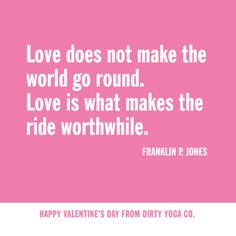 Happy Valentines Day from Dirty Yoga Co. We love you! No, really, we do.  www.DirtyYogaCo.com #valentinesdayquotes #quotes