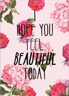 You are beautiful today..