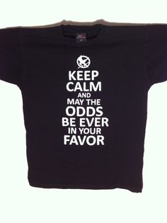 Keep calm, and may the odds ever be in your favor
