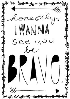 """Honestly, I Wanna See You BE BRAVE"" - Mini & Mighty inspired by Sara Bareilles"