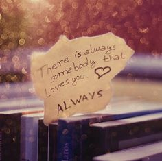 There is always somebody who loves you