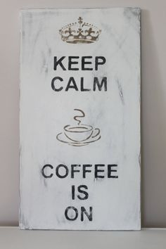 Keep Calm, Coffee is