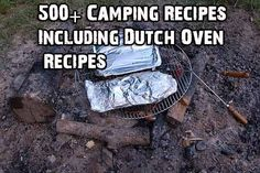 500+ Camping Recipes Including Dutch Oven Recipes - SHTF, Emergency Preparedness, Survival Prepping, Homesteading