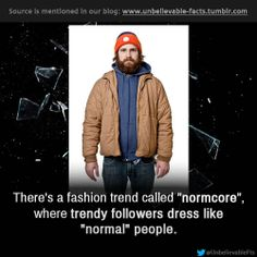 """There's a fashion trend called """"normcore"""", where trendy followers dress like """"normal"""" people. FINALLY, I'm cutting edge!"""