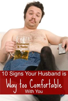 10 signs your man is waaay too comfortable with you!  My how things have changed since the wedding! #funny quotes #humor