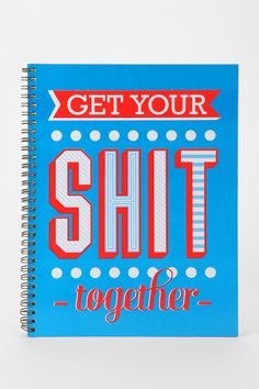 Get Your S**t Together Spiral Notebook lol