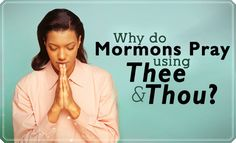 Why Do Mormons Pray Using Thee and Thou?
