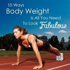 10 Ways Body Weight is All You Need to Look Fabulous!  #bodyweight #workouts #fitness