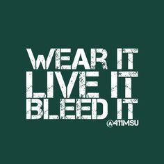 Wear it, live it, bleed it.  Michigan State Spartans