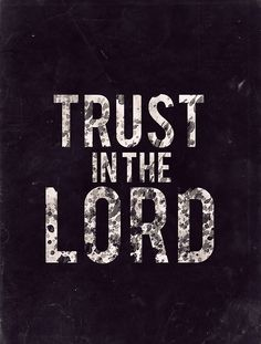Trust in the Lord.