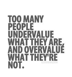 Too many people undervalue what they are and overvalue what they're not | Anonymous ART of Revolution