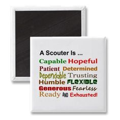 "A Scouter Is ...  This magnet makes a nice end of the year thank you for your favorite Den Leader, Scoutmaster, or other Scouter. ""A Scouter Is ... Capable, Hopeful, Patient, Determined, Dependable, Trusting, Humble, Flexible, Generous, Fearless, Ready, and Exhausted!"" $2.85"