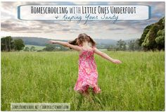 Homeschooling with Little Ones Underfoot (& Keeping Your Sanity)