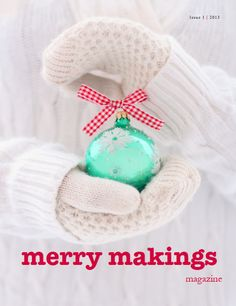 Merry Makings, lovely online magazine with lots of X-Mas diy by Heart Handmade UK. Free. :) (Also: LOVE this photo!)
