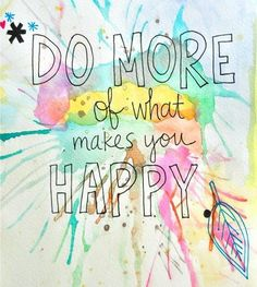 What makes you happy.
