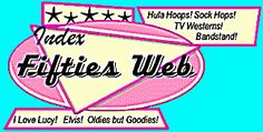 Welcome to THE FIFTIES WEB. Elvis, Oldies, Classic TV