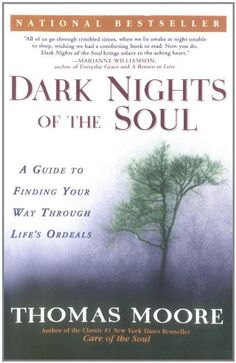 Dark Nights of the Soul: A Guide to Finding Your Way Through Life's Ordeals by Thomas Moore,http://www.amazon.com/dp/1592401333/ref=cm_sw_r_pi_dp_1l6jsb191K79EZNH