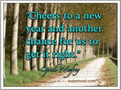 """""""Cheers to a new year and another chance for us to get it right."""" ~Oprah Winfrey  http://bobchoat.com"""