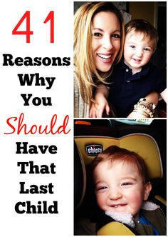 41 Reasons Why You Should Have That Last Child {such a sweet post!}