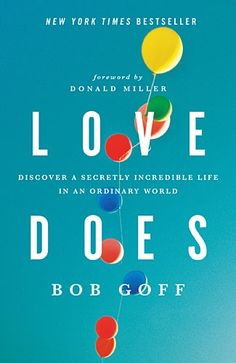 Love Does by Bob Goff shares powerful stories coupled with eye-opening truths and empowers anyone who longs for a better world and a richer faith. A New York Times bestseller!