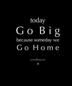 Go big!