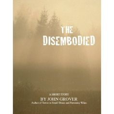 The Disembodied (Kindle Edition)  http://www.amazon.com/dp/B006FQDV9U/?tag=pint-test-21  B006FQDV9U