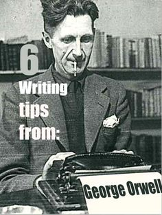 6 Writing Tips from George Orwell (click to read tips)