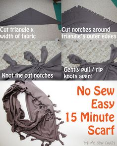 15 minute no sew scarf. I should see about doing this with some of Alyssa's old clothes she doesn't wear anymore.