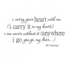 e.e. cummings. I carry your heart
