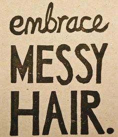Bathroom art must life motto, messy hair, messi hair, messy buns, big hair, bedhead, bed head, hair quotes, curly hair
