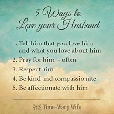 5 ways to love your Husband!  If you want his love you have to show him love!