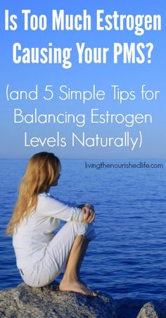 Is 2 Much Estrogen Causing Your PMS (& 5 Simple Tips 4 Balancing Estrogen Levels Naturally)  ~ The Nourished Life