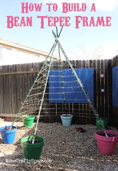 How to Build a Green Bean Tepee Frame for Your Garden - this looks like so much fun!
