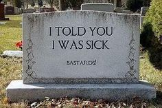 I have a morbid sense of humor---here it is