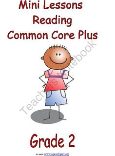 Mini Lessons - Reading - Common Core Plus - Grade 2 from Mark Lyons on TeachersNotebook.com -  (467 pages)  - Mini Lessons � Reading � Common Core Plus � Grade 2 is a series of mini lessons introducing each of the Grade 2 reading standards for literature, informational text, and foundational skills.