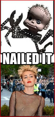Miley Cyrus - nailed it hahahaha