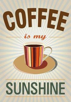 Coffee is my Sunshine on this foggy Sunday morning in California. How's the weather where you're having your coffee?