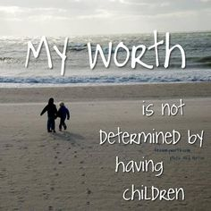 My worth is not determined by having a child.