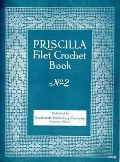Priscilla Filet Crochet Book No 2. Edited by Mrs. F.W. Kettelle, Augusta, Maine, 1925 - Zosia - Picasa Web Albums