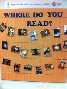 "Library display, Where Do You Read? Love the idea of just clipping the photos to string on the bulletin board. Could modify the phrase to ""Why do you read?"" ""What are you reading?"" to use this as a promotion for different library events. Or even ""People/Things/Places you need to read about"" with photos of books you own in the library media center (or database links)"