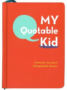 I wish id had this a LONG time ago! My Quotable Kid: A Parent's Journal of Unforgettable Quotes