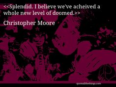 Christopher Moore - quote-Splendid. I believe we've acheived a whole new level of doomed. #ChristopherMoore #quote #quotation #aphorism #quoteallthethings