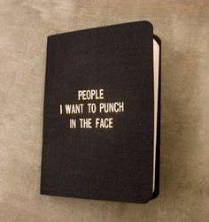 People I Want to Punch in the Face Little Black Book. (If I had this, it would be the first time my Little Black Book would be filled).